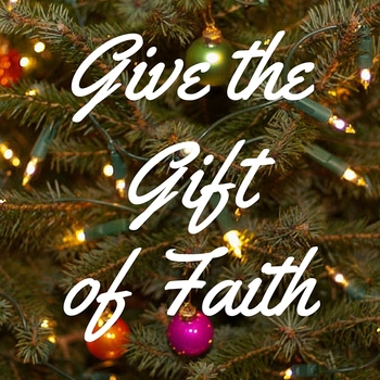 Giving the Gift of Faith!